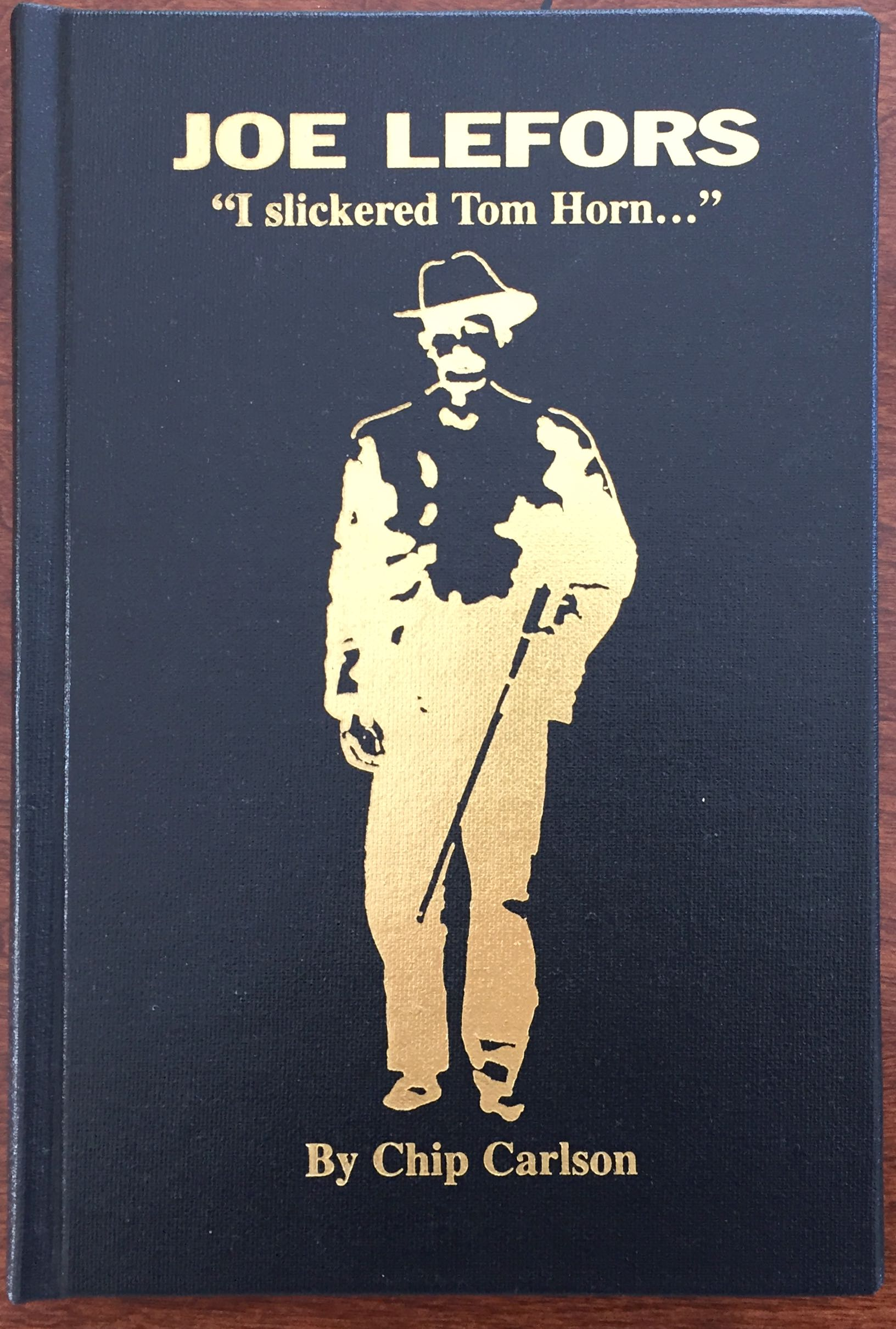 "Image for Joe LeFors: ""I Slickered Tom Horn"": The History of the Texas Cowboy Turned  Montana-Wyoming Lawman: A Sequel"